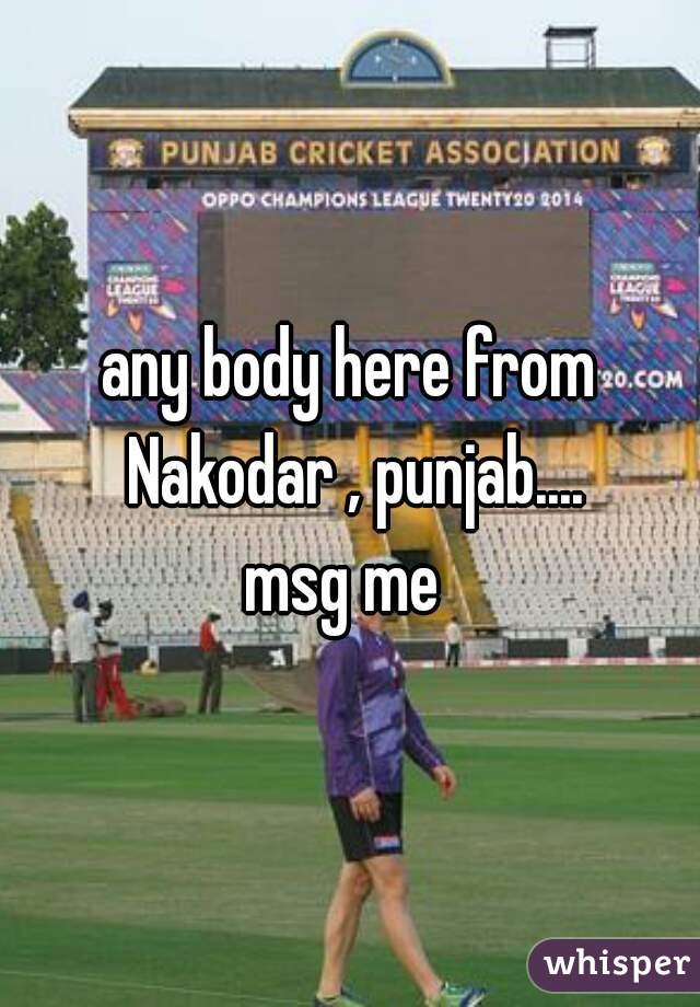 any body here from Nakodar , punjab....  msg me
