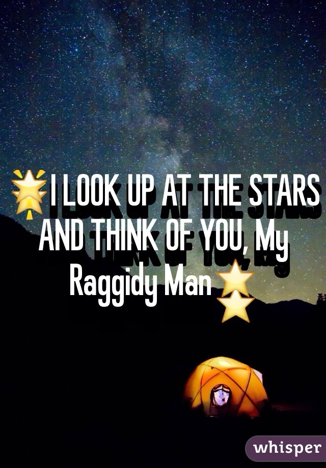 🌟I LOOK UP AT THE STARS AND THINK OF YOU, My Raggidy Man⭐️