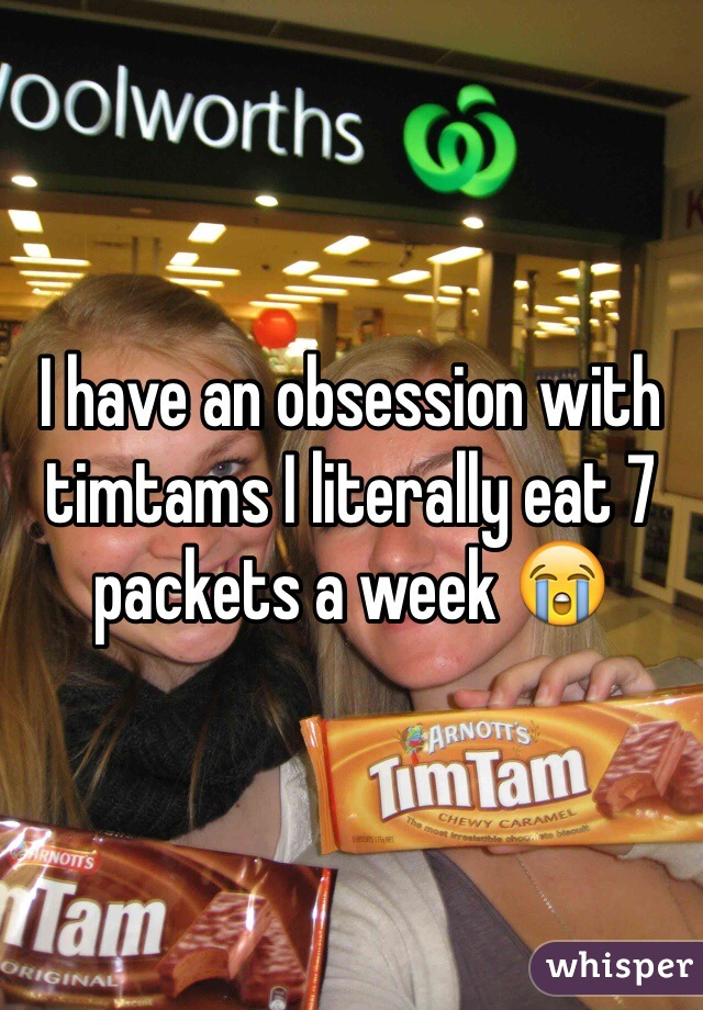 I have an obsession with timtams I literally eat 7 packets a week 😭