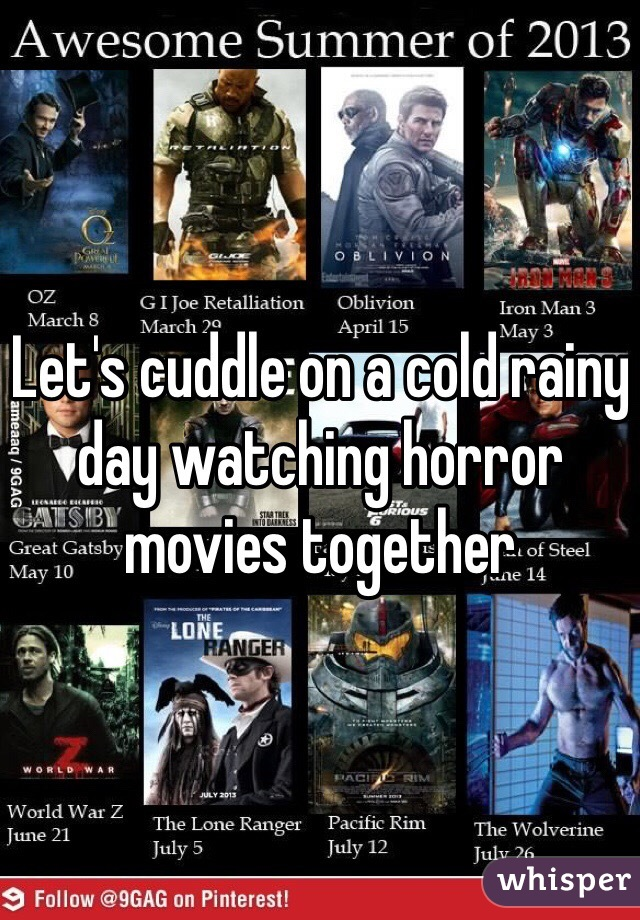 Let's cuddle on a cold rainy day watching horror movies together