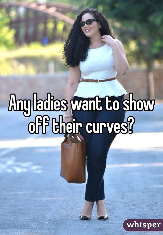 Any ladies want to show off their curves?