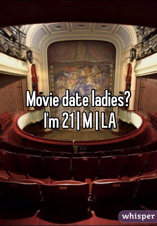 Movie date ladies?  I'm 21 | M | LA