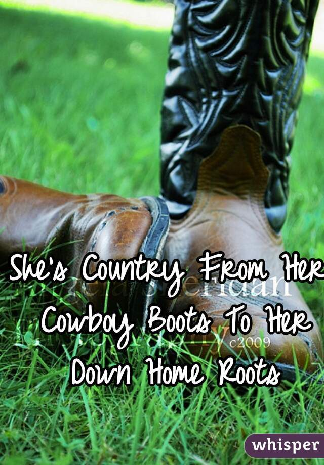 She's Country From Her Cowboy Boots To Her Down Home Roots
