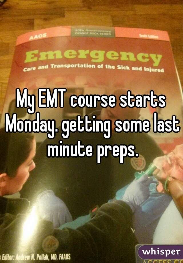 My EMT course starts Monday. getting some last minute preps.