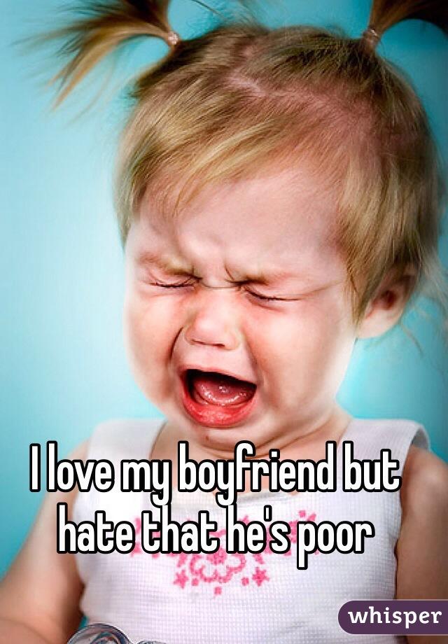 I love my boyfriend but hate that he's poor