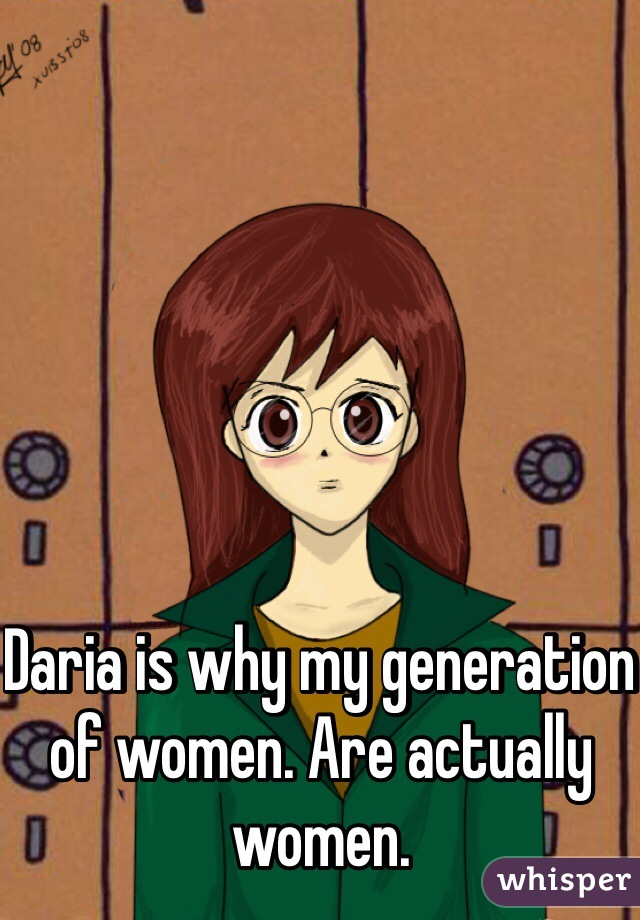 Daria is why my generation of women. Are actually women.