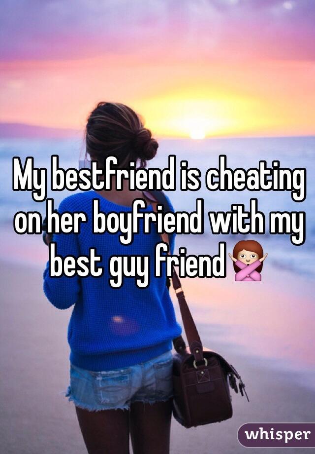 My bestfriend is cheating on her boyfriend with my best guy friend🙅