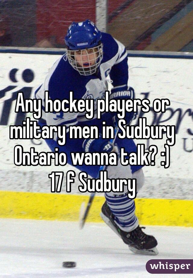 Any hockey players or military men in Sudbury Ontario wanna talk? :) 17 f Sudbury