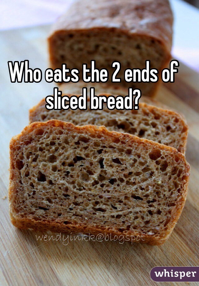 Who eats the 2 ends of sliced bread?