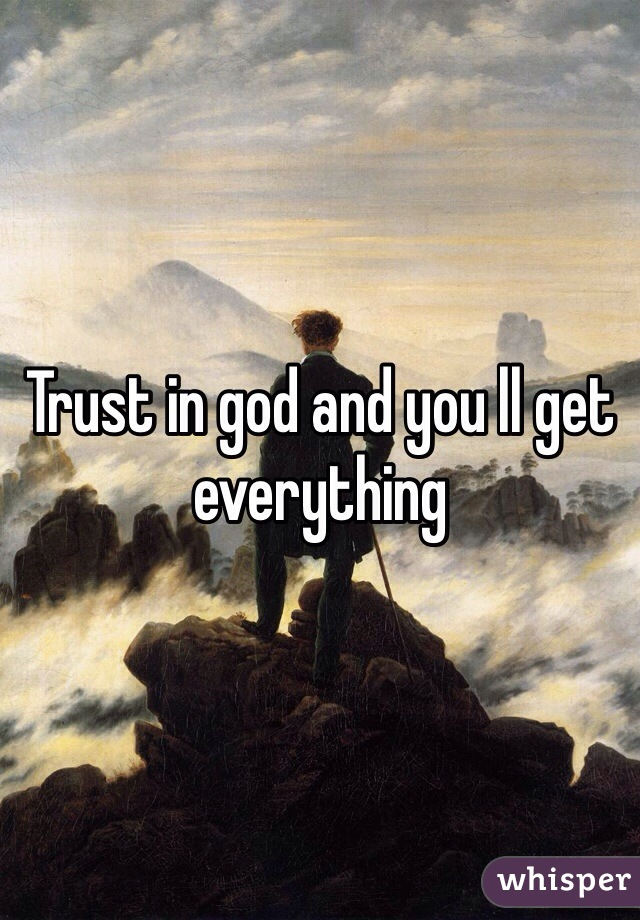Trust in god and you ll get everything