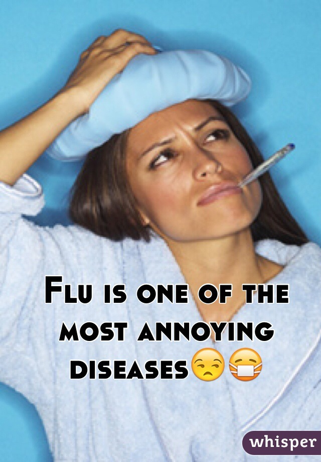 Flu is one of the most annoying diseases😒😷