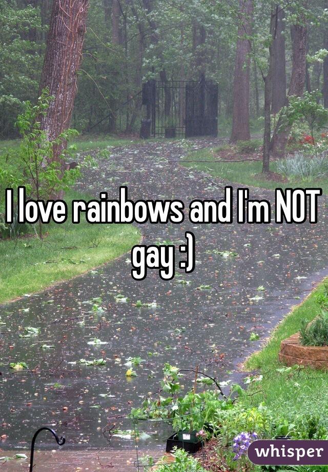 I love rainbows and I'm NOT gay :)