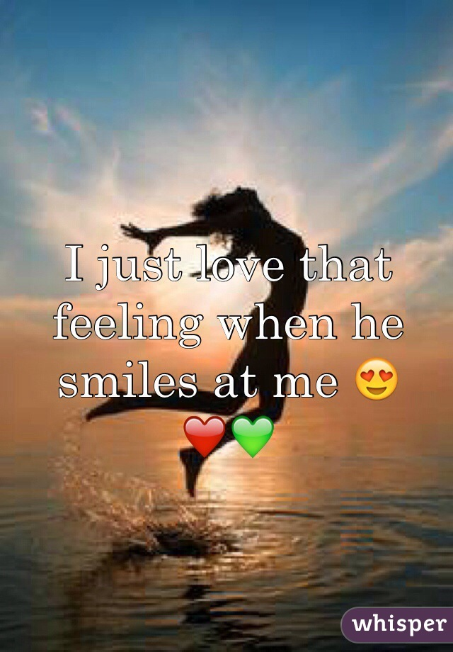 I just love that feeling when he smiles at me 😍❤️💚