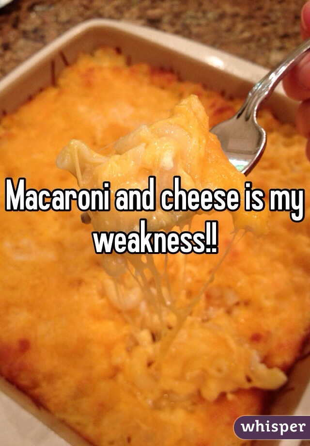 Macaroni and cheese is my weakness!!