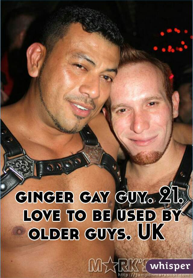 ginger gay guy. 21. love to be used by older guys. UK
