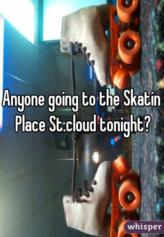 Anyone going to the Skatin Place St.cloud tonight?