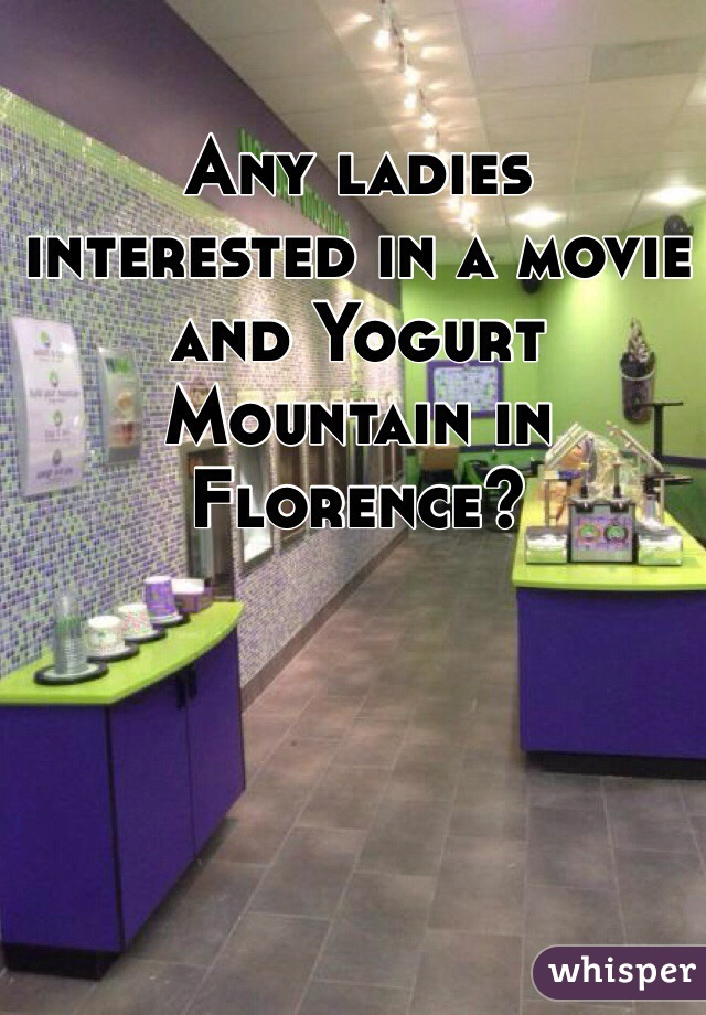 Any ladies interested in a movie and Yogurt Mountain in Florence?