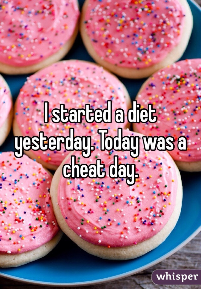 I started a diet yesterday. Today was a cheat day.