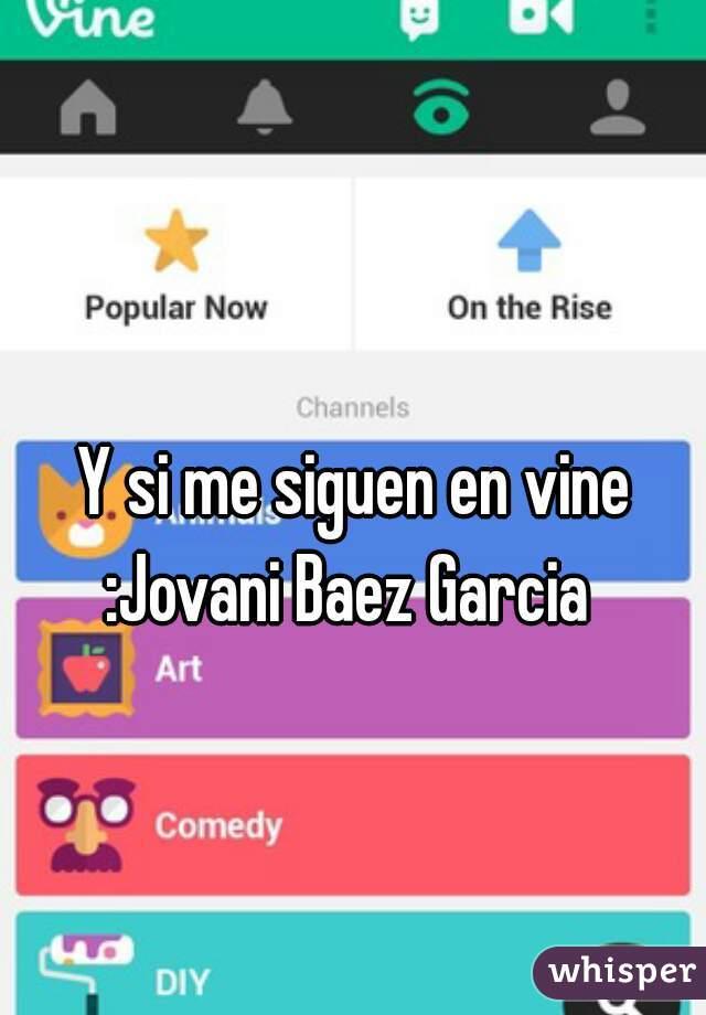 Y si me siguen en vine :Jovani Baez Garcia
