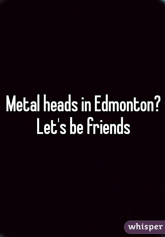 Metal heads in Edmonton? Let's be friends