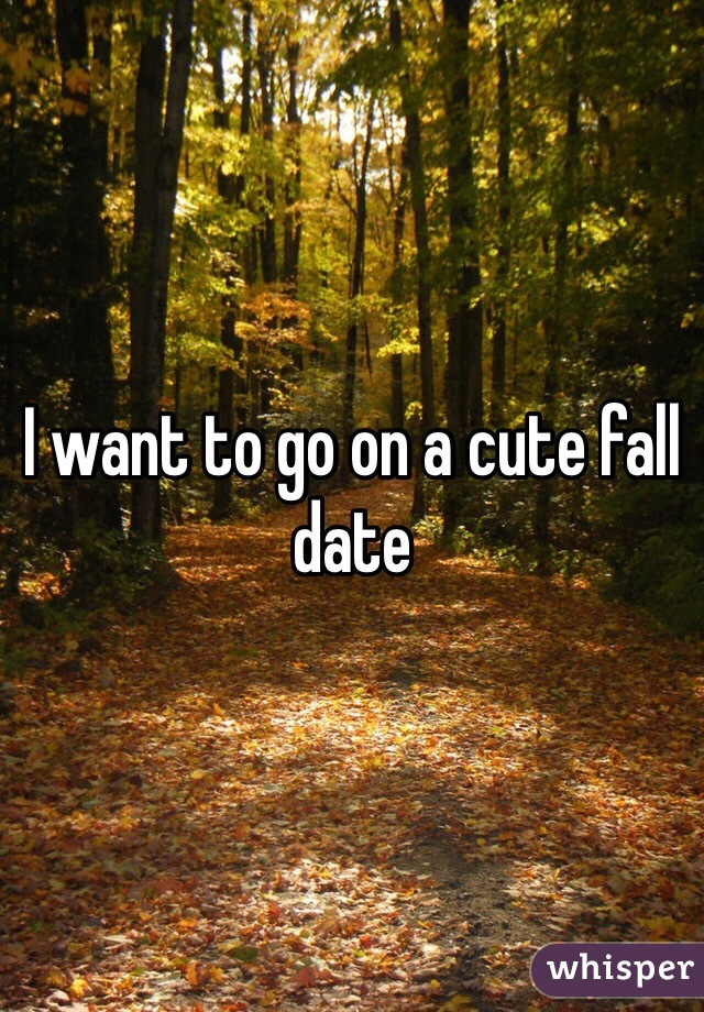 I want to go on a cute fall date