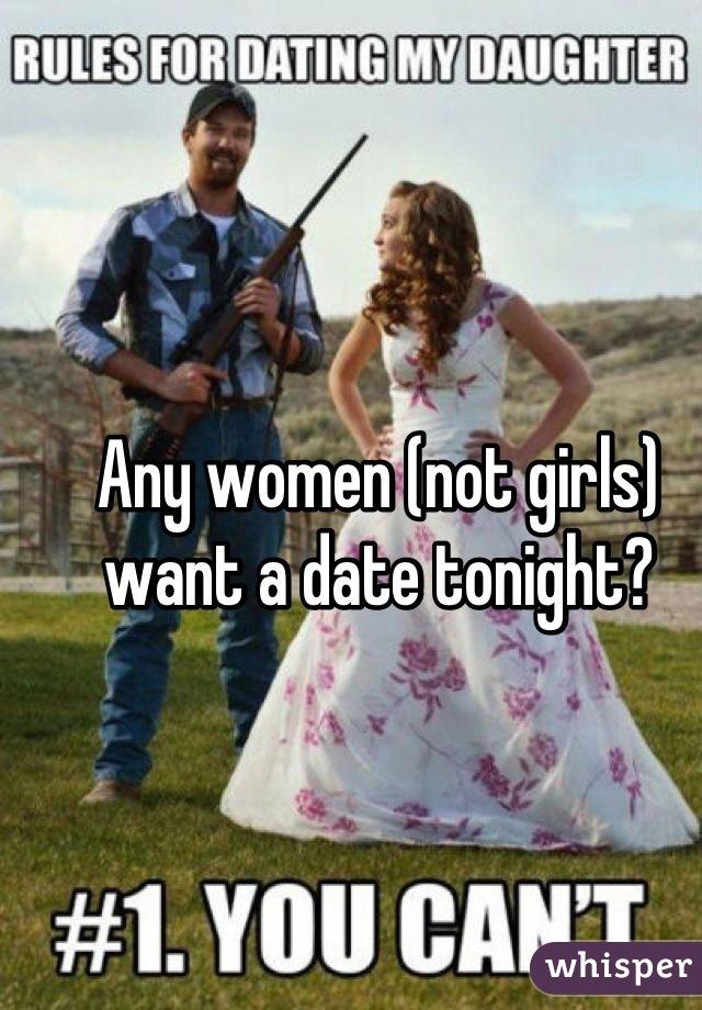 Any women (not girls) want a date tonight?