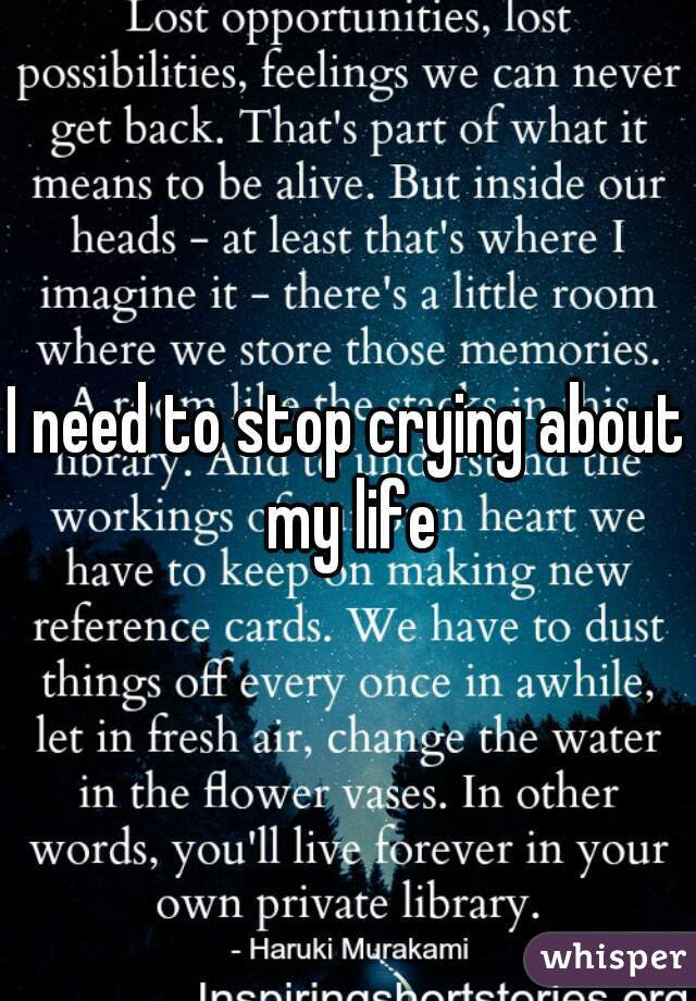 I need to stop crying about my life