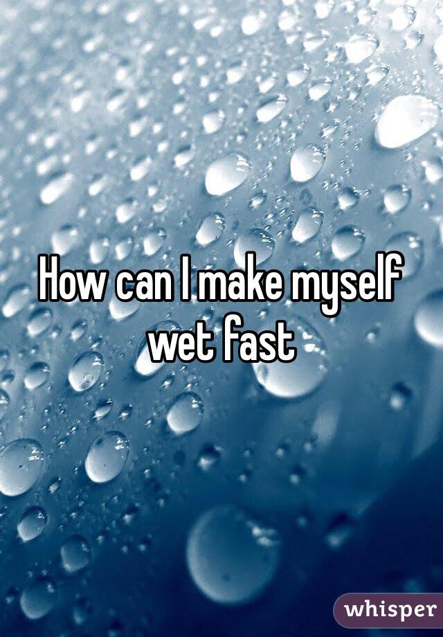How To Make Myself Wet