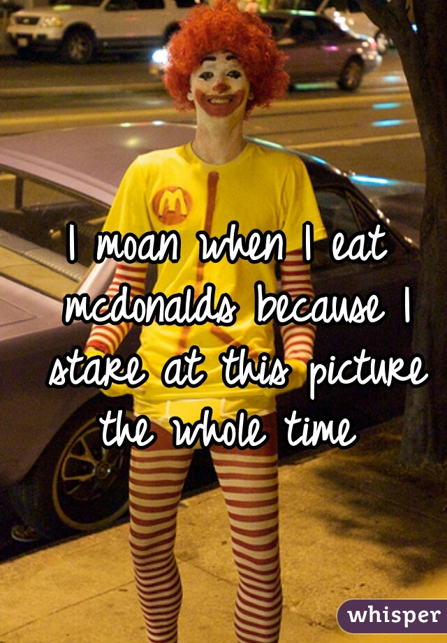 I moan when I eat mcdonalds because I stare at this picture the whole time