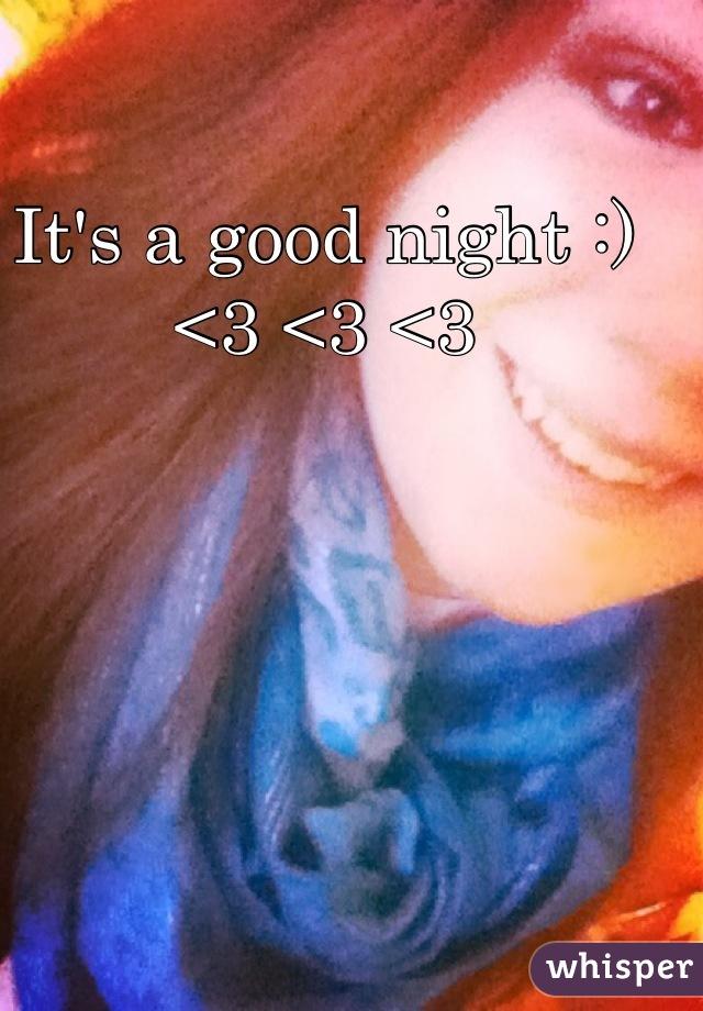 It's a good night :) <3 <3 <3