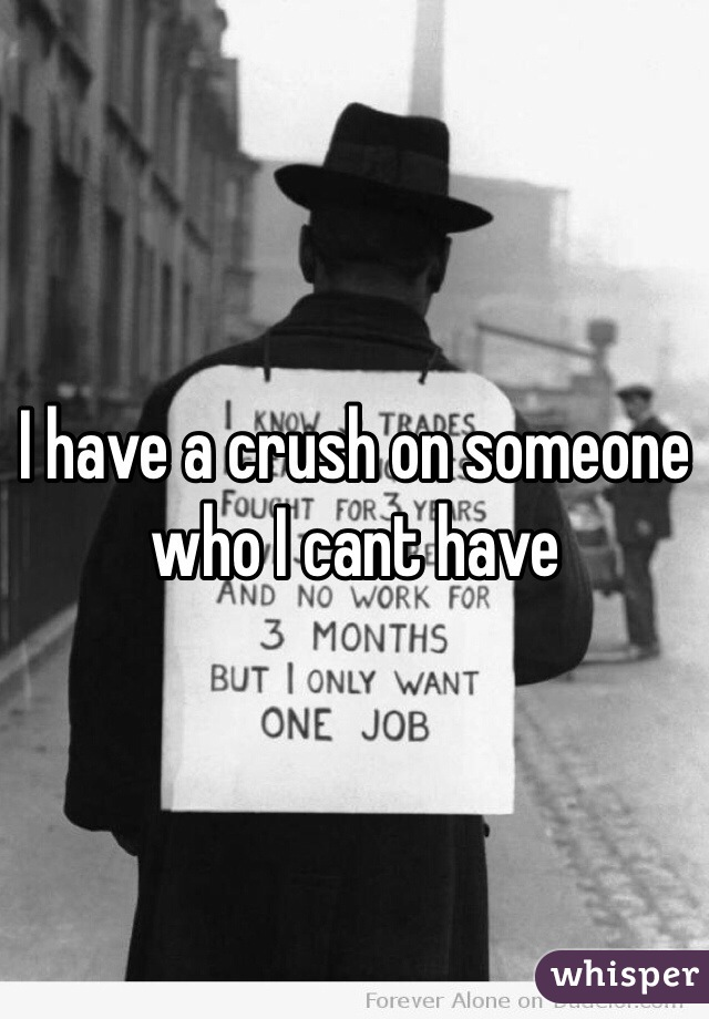 I have a crush on someone who I cant have