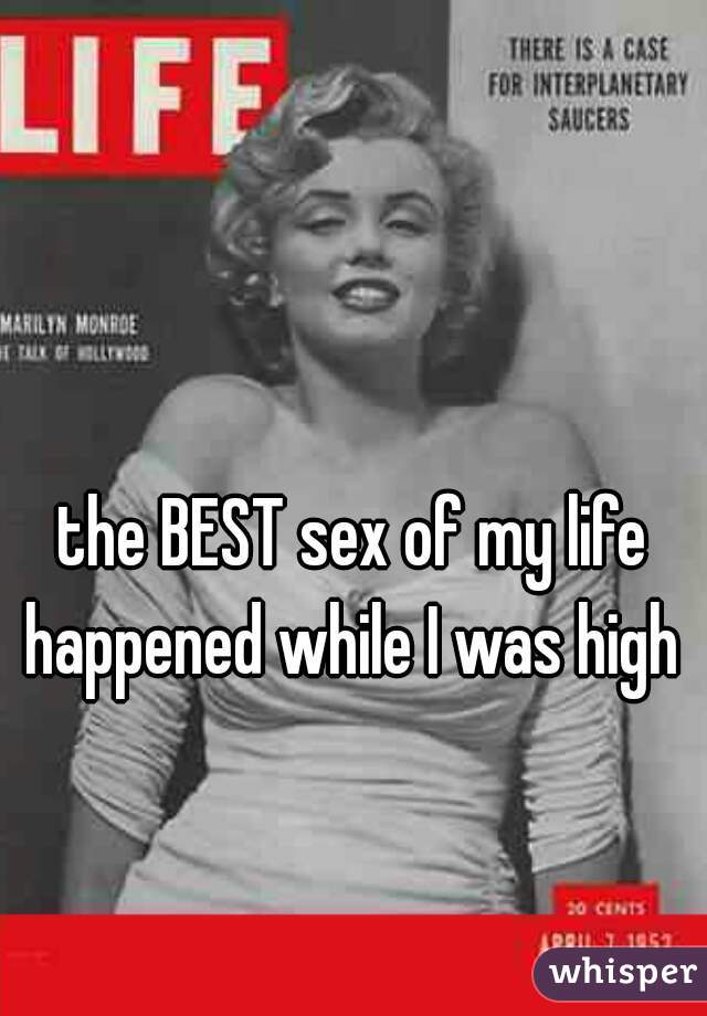 the BEST sex of my life happened while I was high