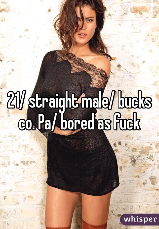 21/ straight male/ bucks co. Pa/ bored as fuck