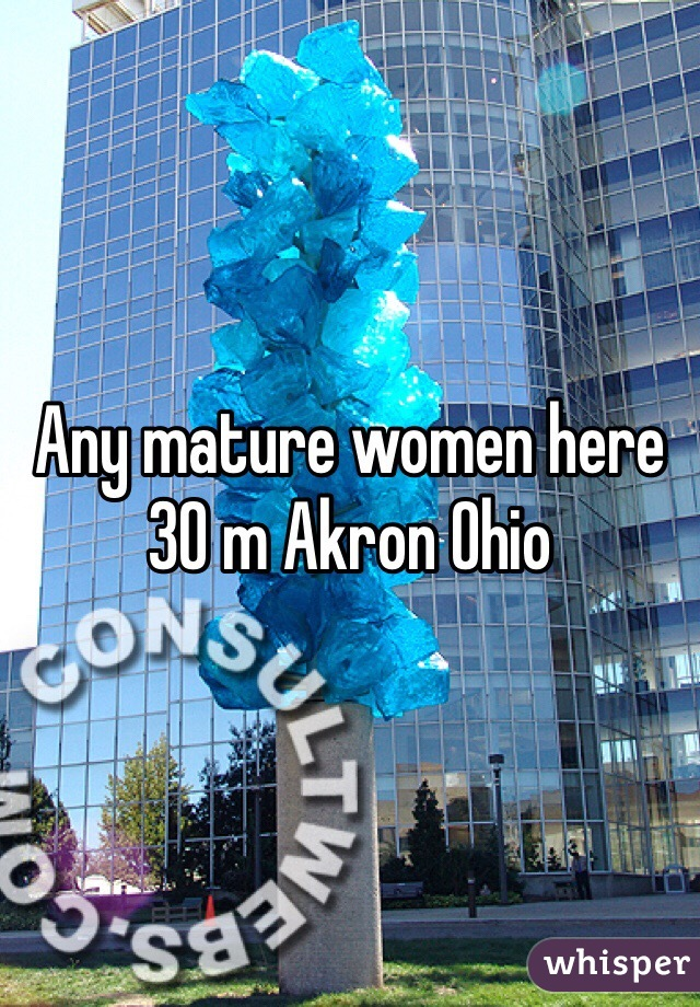 Any mature women here  30 m Akron Ohio