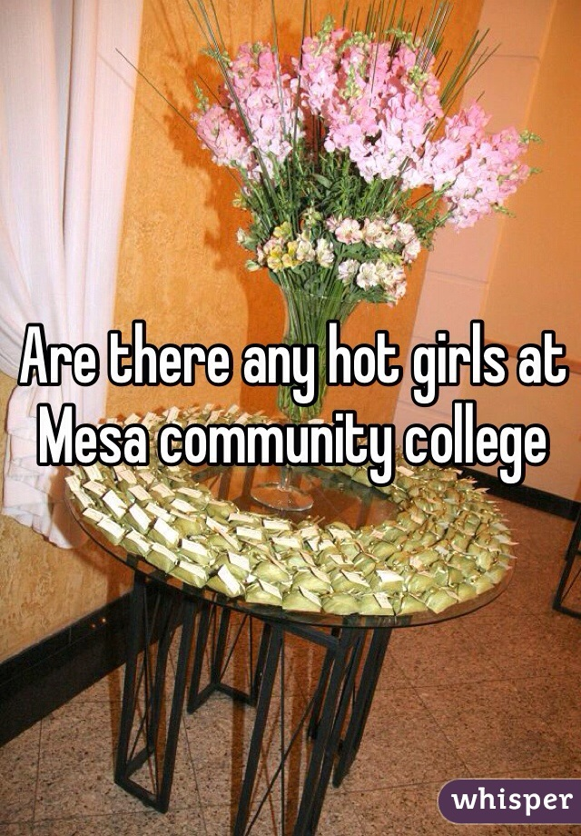 Are there any hot girls at Mesa community college