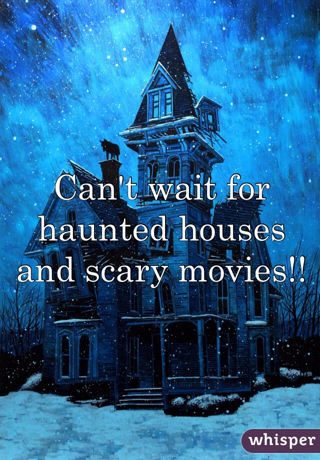 Can't wait for haunted houses and scary movies!!