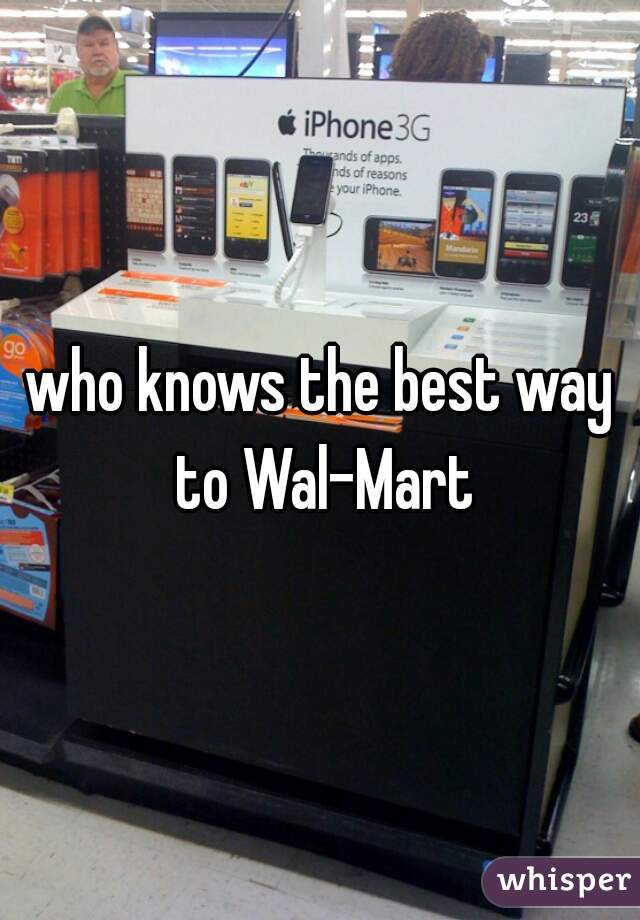 who knows the best way to Wal-Mart