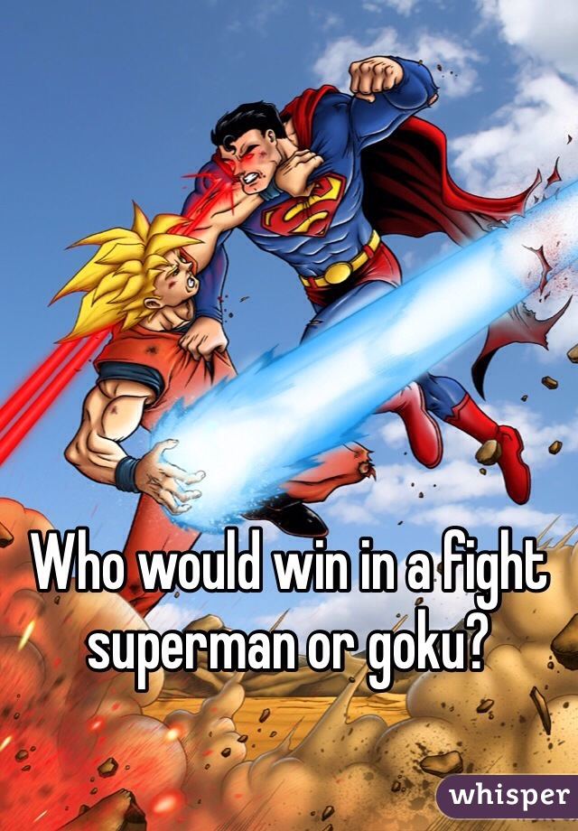 Who would win in a fight superman or goku?