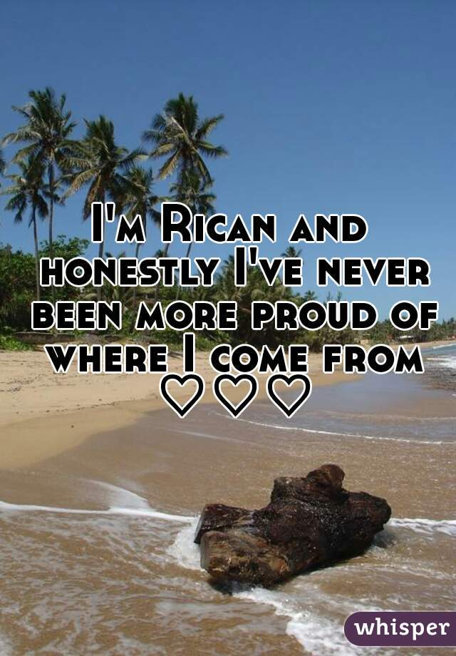 I'm Rican and honestly I've never been more proud of where I come from ♡♡♡