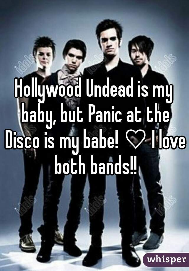 Hollywood Undead is my baby, but Panic at the Disco is my babe! ♡ I love both bands!!