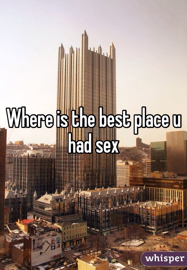 Where is the best place u had sex