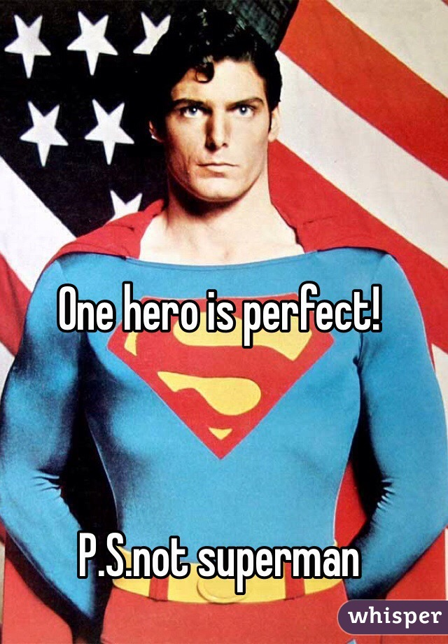 One hero is perfect!    P.S.not superman