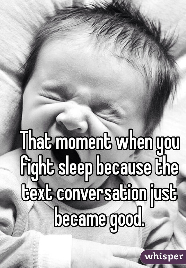 That moment when you fight sleep because the text conversation just became good.