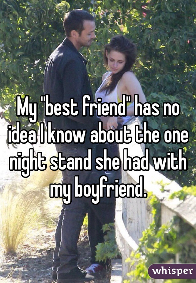 """My """"best friend"""" has no idea I know about the one night stand she had with my boyfriend."""