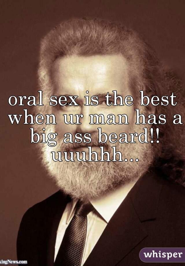 oral sex is the best when ur man has a big ass beard!! uuuhhh...