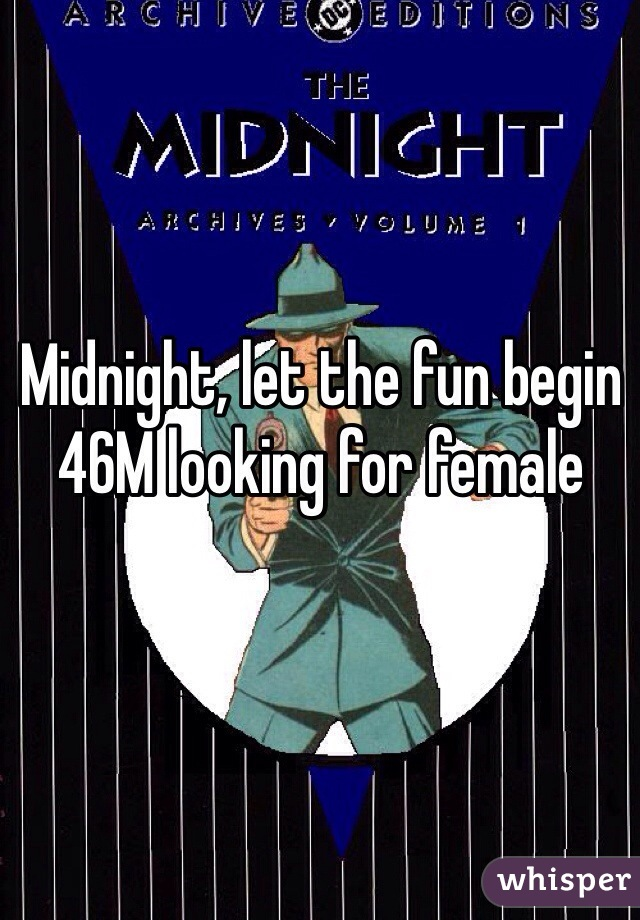 Midnight, let the fun begin 46M looking for female