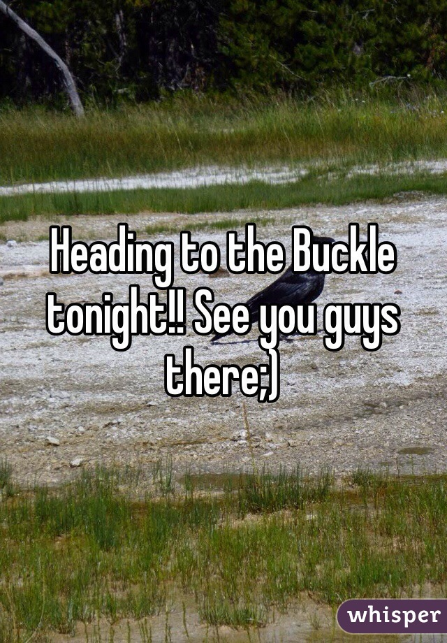 Heading to the Buckle tonight!! See you guys there;)