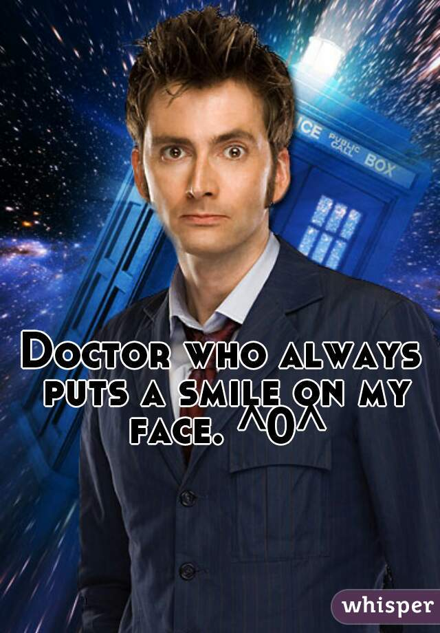 Doctor who always puts a smile on my face. ^0^