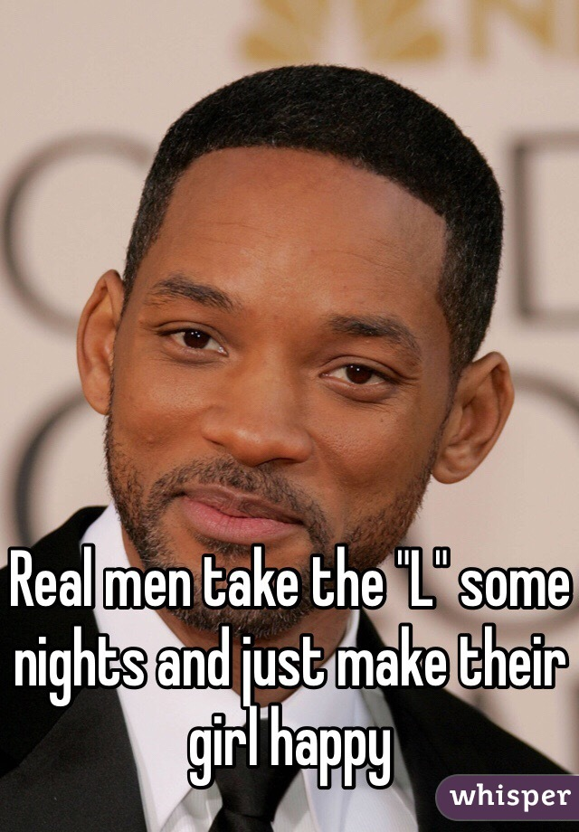 """Real men take the """"L"""" some nights and just make their girl happy"""