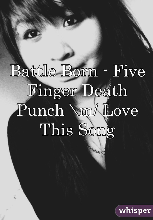 Battle Born - Five Finger Death Punch \m/ Love This Song